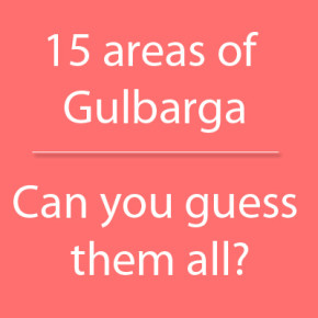 15 areas/Landmarks of Gulbarga |  Can you guess them all.??